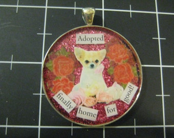 100% Donation Item: Chihuahua Pendant, Adopted Finally Home for Good, All proceeds go to the current selected animal charity