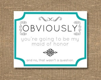 Obviously you're my Maid of Honor / Be my Maid / Will you be my Flower Girl / Usherette / Teal Maid of Honor Invitation - Bridal Party Card