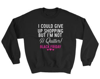 I could give up shopping but I'm not a quitter Black Friday Sweatshirt