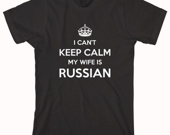 I Can't Keep Calm My Wife Is Russian Shirt, gift idea for husband, dad, father - ID: 568