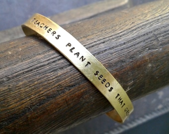 teachers plant seeds that grow forever - Hand Stamped Brass Phrase Bracelet Cuff
