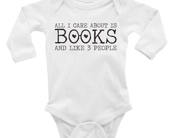 All I Care About Is Books (and Like 3 People) Long Sleeve Baby Onesie/Bodysuit | Baby Shower Gifts | Literary Baby Gifts | Book Lover Gifts