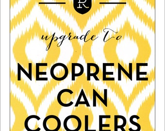 Neoprene Wedding can coolers, UPGRADE to neoprene \\ Purchase in ADDITION to a design listing
