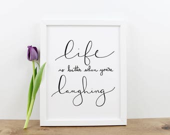 Life is better when you're laughing  Print / Home / Wall Art / Hand Lettered / Printable / Dorm Decor /Minimalist Digital Art Typography