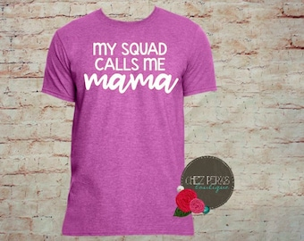 My Squad Calls Me Mama, Mom shirt, Gift for Mom, Funny Mom Shirt, Mom T-shirt, Workout Tank, Muscle Tank, New Mom Gift, Squad Shirt, Squad