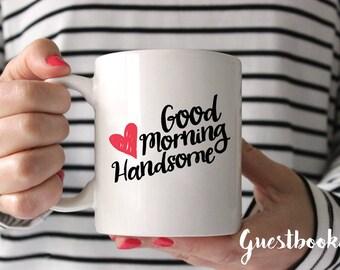 Good Morning Handsome Coffee Mug - Good Morning Handsome - Good Morning Mug - Anniversary Gift - Anniversary Mug - Coffee Mug - Cute Mug