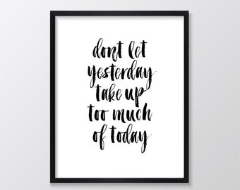 Quote Prints, Printable Art, Printable Quotes, Inspirational Typography Print, Wall Art, Don't Let Yesterday Take Up Too Much of Today