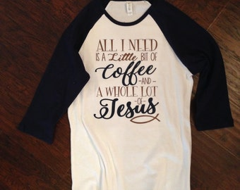All I Need is a Little Bit of Coffee and a Whole Lot of Jesus ladies raglan shirt
