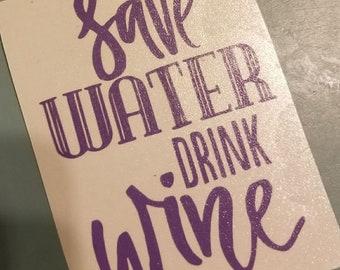 Save Water,Drink wine,,651 vinyl,oracal vinyl,Personalized decal,