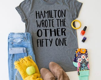 Hamilton Wrote the Other Fifty One Shirt // 51 // Hamilton Shirt // Alexander Hamilton // Hamilton Musical Shirt // Revolutionaries