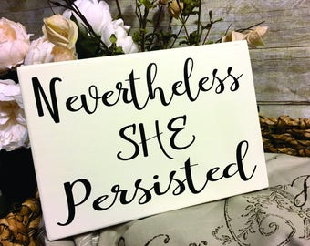 Nevertheless She Persisted, Nevertheless She Persisted Sign, Wood Block Sign, Nevertheless She Persisted Art, Inspirational Quote,