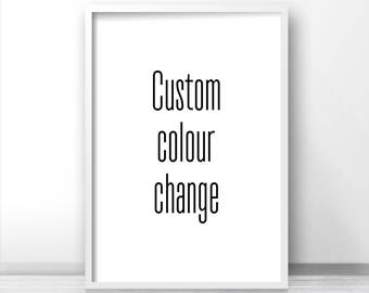 CUSTOM COLOUR CHANGE of any design from my shop, Custom Colour Print, Customized Print, Colour Options, Personalized Print