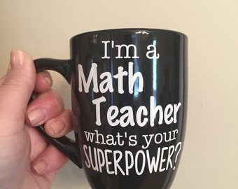 I'm a Math Teacher what's your SUPERPOWER- Mug