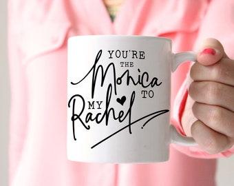 You're the Monica to my Rachel Mug Best friend mug Funny coffee mug Best Friends gift for Sister mug Rachel to Monica mug Friends coffee mug