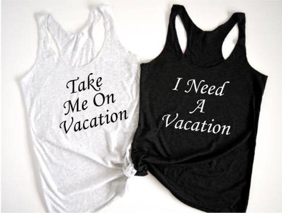 Take Me On Vacation / I Need A Vacation - Ladies White or Black Racerback Tank