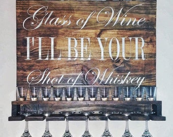 Wine glass rack / shot glass shelf / you be my glass of wine ill be your shot of whiskey