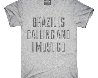 Funny Brazil Is Calling and I Must Go T-Shirt, Hoodie, Tank Top, Gifts