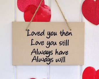 Hand painted sign, Loved You Then, Love You Still, wooden sign, Valentines Day, husband gift, wife gift, anniversary gift, wedding gift