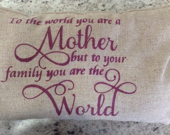 To The World You Are A Mother, But To Your Family You Are The World, Hand Painted Burlap Decorative Pillow,Mother's Day Gift, Custom Gift