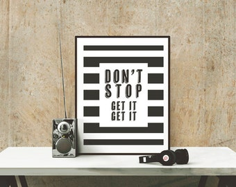Don't Stop Get it Get It - Old School Hip Hop Throwback Quotes - Black and White Fitness Posters - 8x10 and 5x7 instant download