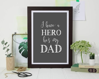 I have a hero he's my dad print - Gifts for Him - Gifts for Dad - Father's Day - Father's Day gift - Father's Day print - Hero print