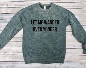 Let Me Wander Over Yonder Sweatshirt - Unisex Sweatshirt - Unisex Adult Clothing - Hiking Sweatshirt - Camping Sweatshirt - Women's- Men's