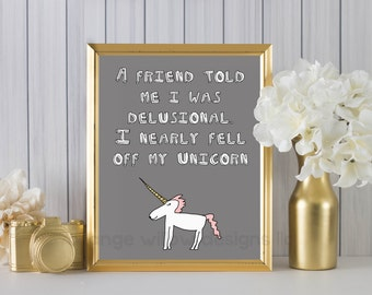A friend told me I was delusional i nearly fell off my unicorn (2AOWD16a) Two sizes included 16x20 and 8x10 included office dorm room art