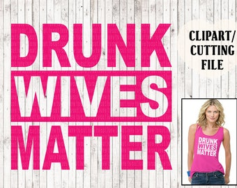 drunk wives matter svg, wife svg, funny svg, shirt svg, t shirt svg, wine glass sayings, quote cut file, mom svg, mama svg, vinyl designs