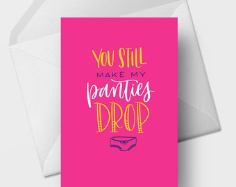 You Still Make My Panties Drop - 5x7 Funny, Naughty, Love, Romance, Marriage, Anniversary, Relationship Greeting Card