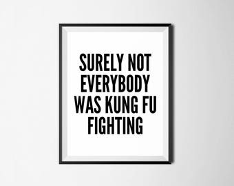 Surely Not Everybody Was Kung Fu Fighting, Digital Print, Funny Wall Art, Funny Quote, Kung Fu Quote, Funny Home Decor, Kung Fu Fighting
