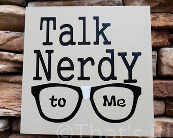 talk nerdy to me, hand painted, wood sign, nerd sign, fathers day gift, dad birthday gift, fun dad gift, housewarming gift, nerd decor