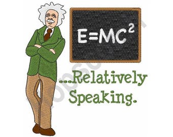 Relatively Speaking - Machine Embroidery Design - 5 X 7 Hoop, Professor, Albert Einstein, Physics, Science, College, Research