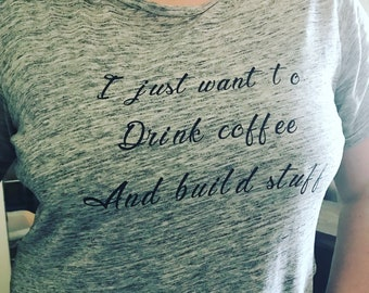 Drink Coffee and Build Stuff T-Shirt