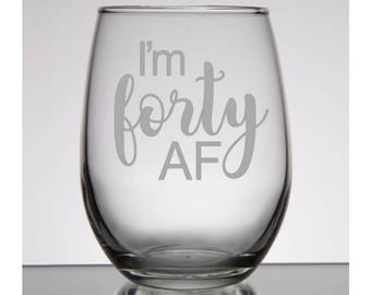 40th Birthday Gifts for Women, 40th Birthday Gift, 40th Birthday Wine Glass, Forty AF, 40 AF, Fortieth Birthday, 40th Birthday for Her