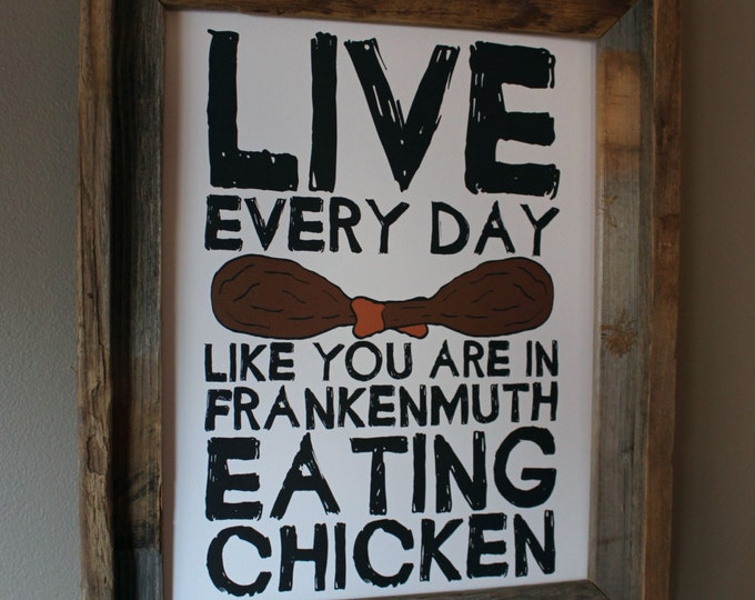 Live Every Day Like You Are In Frankenmuth Eating Chicken Print (Black & White) - Unframed