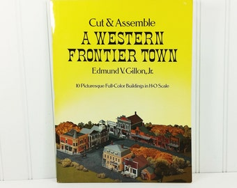 Cut and Assemble A Western Frontier Town, 10 Full-Color Buildings in H-0 Scale Edmund Gillion Jr 1979 Dover