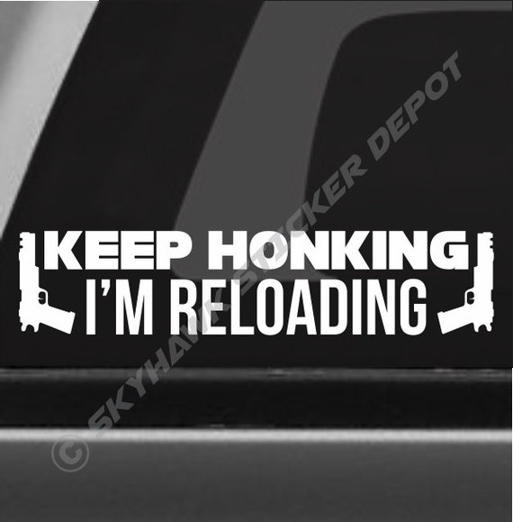 Keep honking im reloading funny bumper sticker vinyl