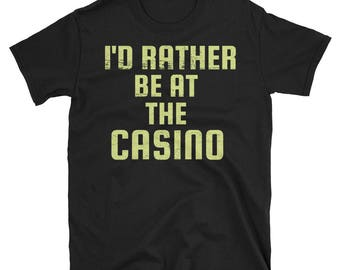Funny I'd Rather Be At The Casino T-Shirt - gambling - casino - las vegas - casino shirt - gambling shirt