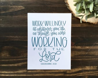 Work willingly at whatever you do as though you were working for the Lord. Colossians 3:23 | Digital Download Print