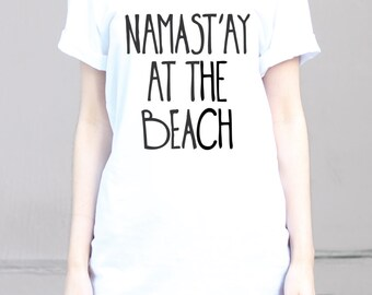 Namast'ay At The Beach - Namaste In Bed - Namast'ay In Bed Shirt - Namaste - Funny Yoga - Funny Yoga Shirt - Yoga - Yoga Clothes - Namastay1