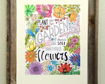Plant your own garden instead of waiting for others to bring you flowers - Flower Illustration & Quote - Colored pencil - Print - Garden