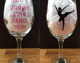 Dance Wine Glass - Don't Judge!  I'm a Dance Mom