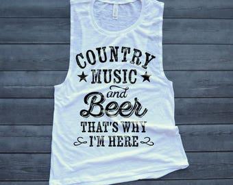Country Music Muscle Tank, Country Music and Cold Beer That's Why I'm Here, Here For the Beer Shirt, Cowboys Trucks and Country Music