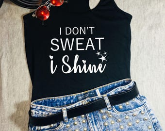 Workout Tank, I Don't Sweat I Shine, Gift For her, Workout shirts, Running Shirt, Yoga Top, Funny Workout Shirt, Activewear For Women