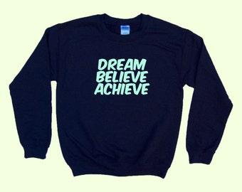 Dream Believe Achieve - Crewneck Sweater