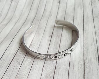 I donut care - Hand Stamped Bracelet Cuff - Gift -  Christmas Gift - Message Jewelry - Custom Jewelry silver, gold, copper colours