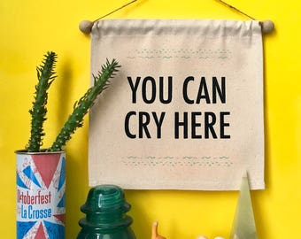 You Can Cry Here- Small Wall Banner