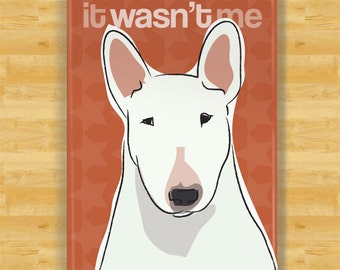 Bull Terrier Magnet - It Wasn't Me - Bull Terrier Gifts Refrigerator Fridge Dog Magnets