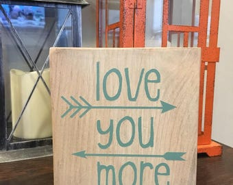 Love You More wood sign - Valentines decor and home decor