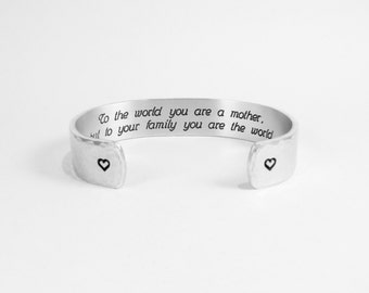 """Mom Gift / Mother's Day Gift / Gift for mom ~ To the world you are a mother, but to your family you are the world. ~ 1/2"""" message cuff"""